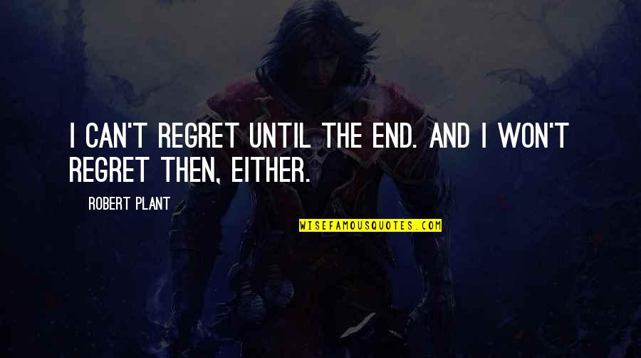 Health Care Service Quotes By Robert Plant: I can't regret until the end. And I
