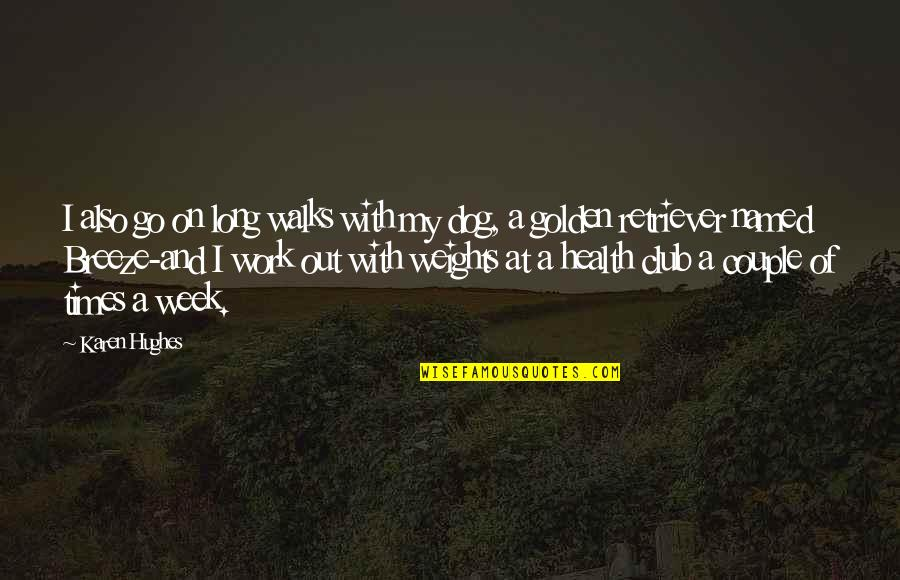 Health Club Quotes By Karen Hughes: I also go on long walks with my