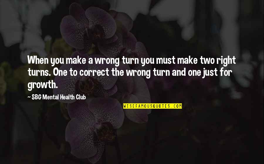 Health Club Quotes By SBG Mental Health Club: When you make a wrong turn you must