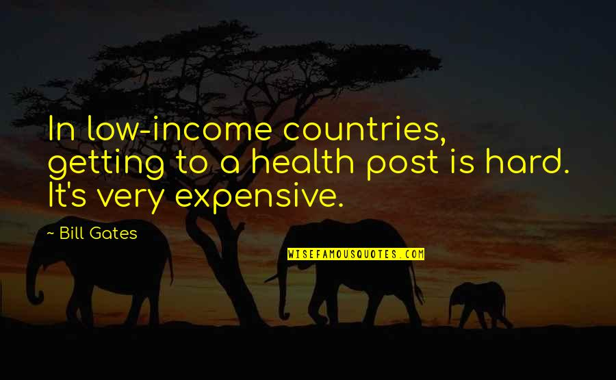 Health Expensive Quotes By Bill Gates: In low-income countries, getting to a health post