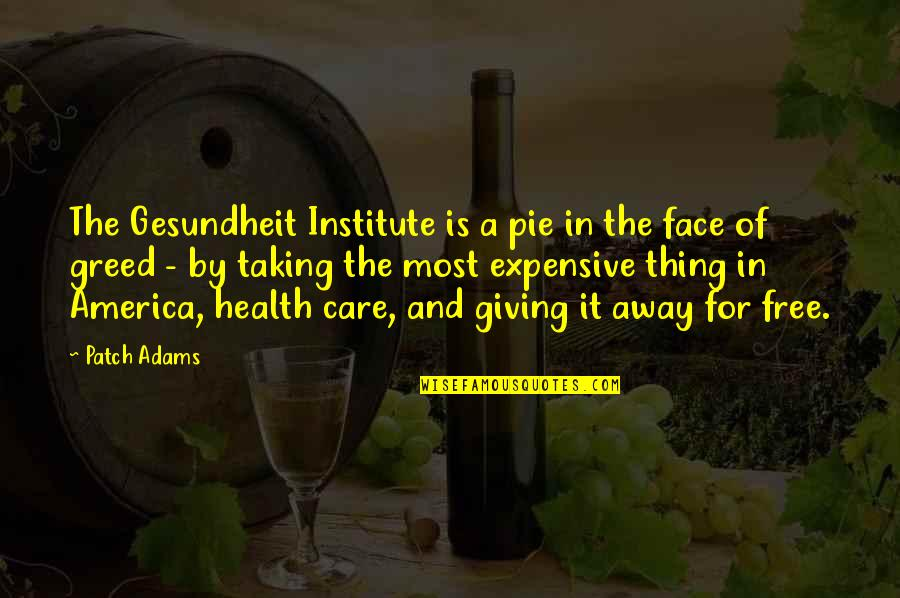 Health Expensive Quotes By Patch Adams: The Gesundheit Institute is a pie in the
