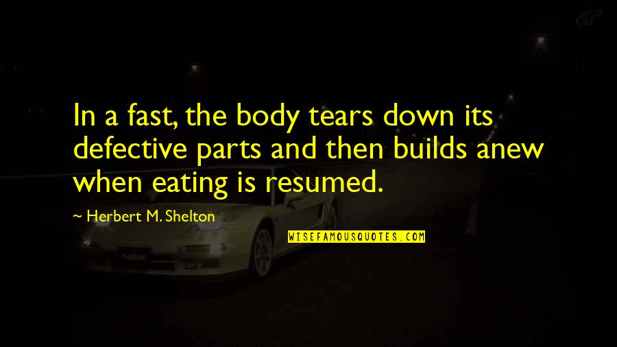 Health & Hygiene Quotes By Herbert M. Shelton: In a fast, the body tears down its