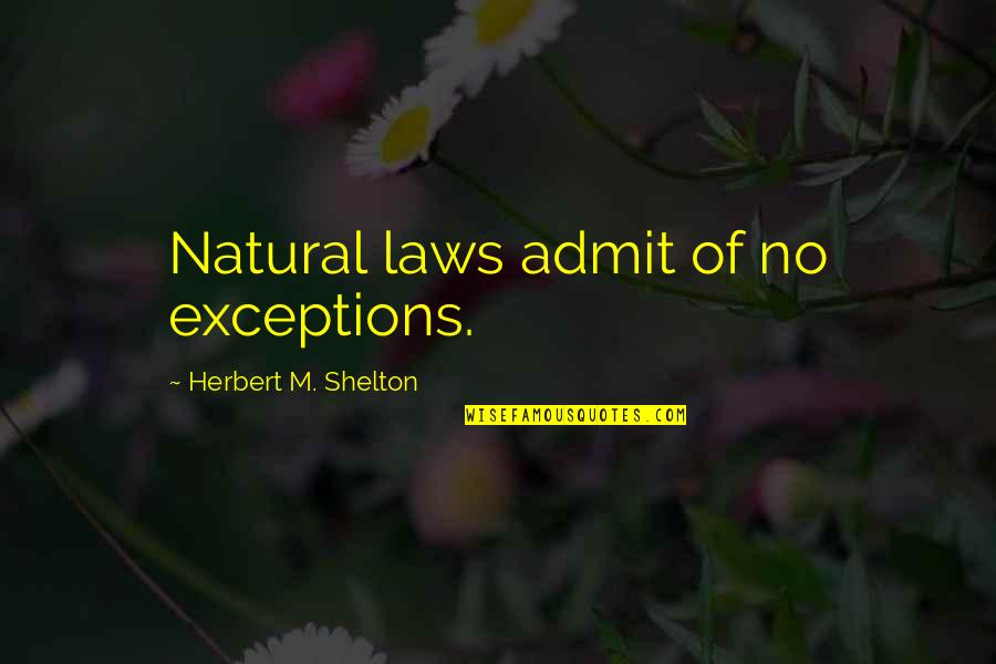 Health & Hygiene Quotes By Herbert M. Shelton: Natural laws admit of no exceptions.