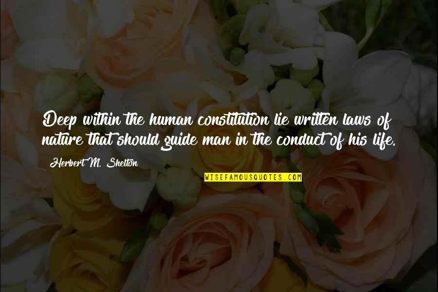 Health & Hygiene Quotes By Herbert M. Shelton: Deep within the human constitution lie written laws