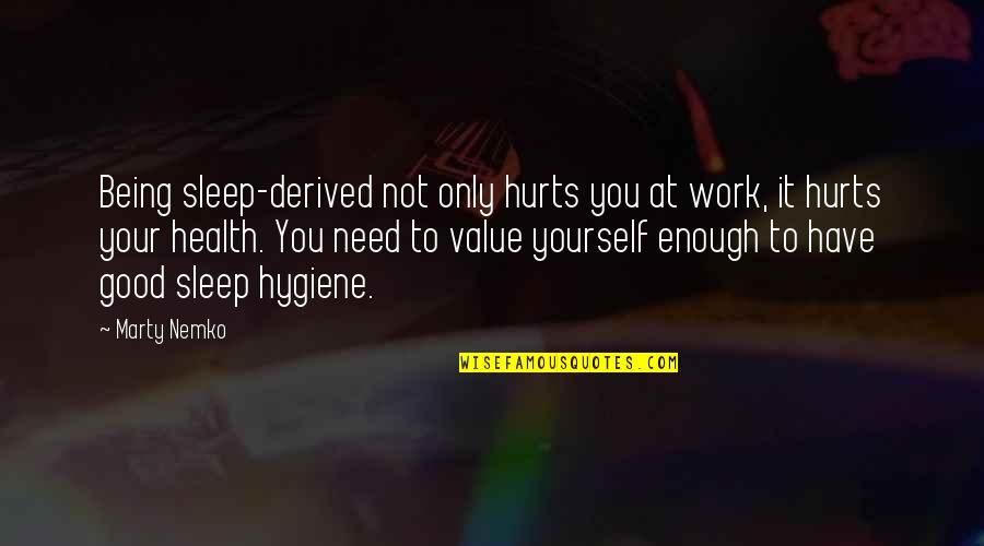Health & Hygiene Quotes By Marty Nemko: Being sleep-derived not only hurts you at work,