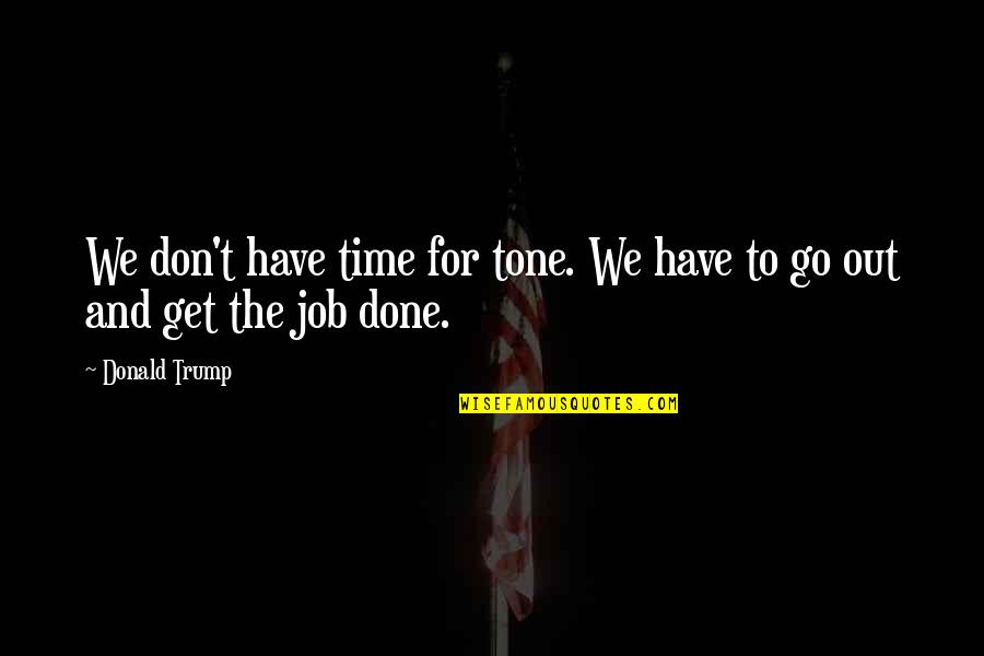 Health Insurance Arkansas Quotes By Donald Trump: We don't have time for tone. We have