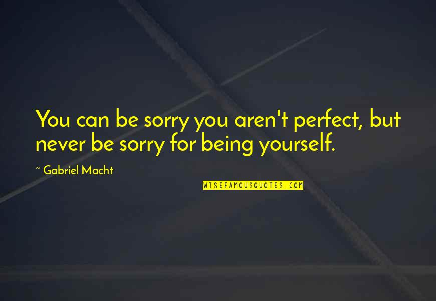 Health Insurance Arkansas Quotes By Gabriel Macht: You can be sorry you aren't perfect, but