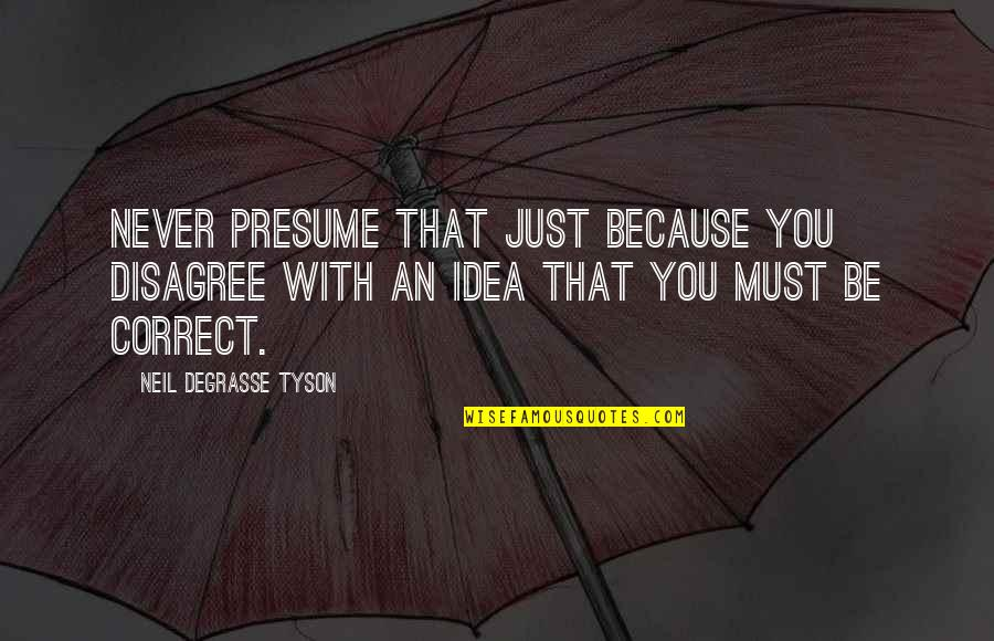 Health Insurance Arkansas Quotes By Neil DeGrasse Tyson: Never presume that just because you disagree with