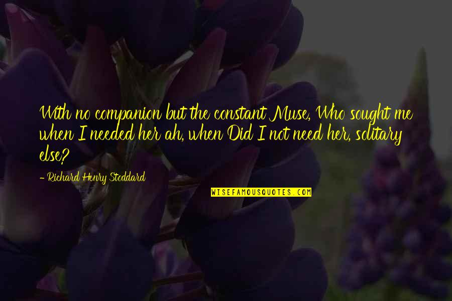 Health Insurance Arkansas Quotes By Richard Henry Stoddard: With no companion but the constant Muse, Who