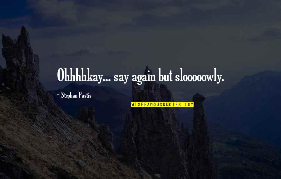 Health Insurance Arkansas Quotes By Stephan Pastis: Ohhhhkay... say again but slooooowly.