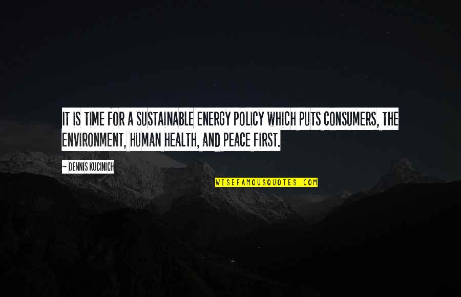 Health Policy Quotes By Dennis Kucinich: It is time for a sustainable energy policy
