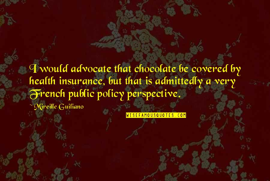 Health Policy Quotes By Mireille Guiliano: I would advocate that chocolate be covered by