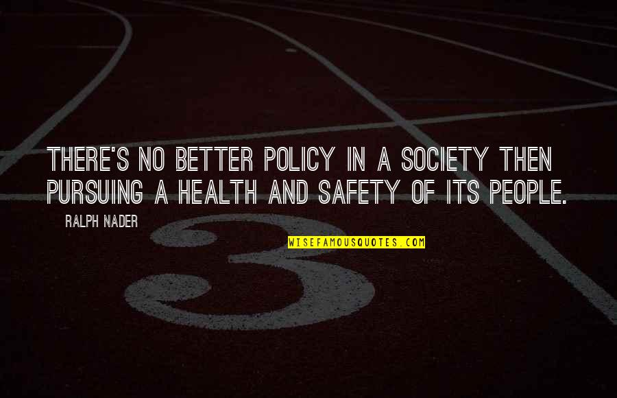 Health Policy Quotes By Ralph Nader: There's no better policy in a society then