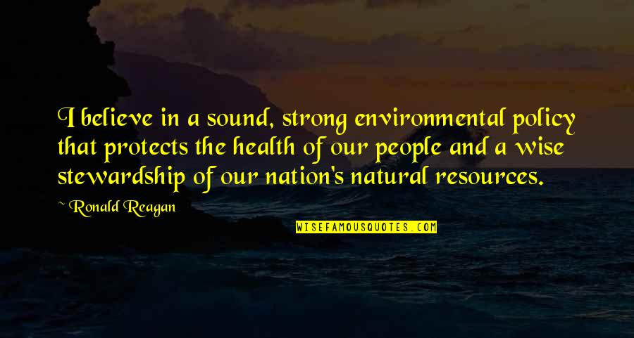 Health Policy Quotes By Ronald Reagan: I believe in a sound, strong environmental policy