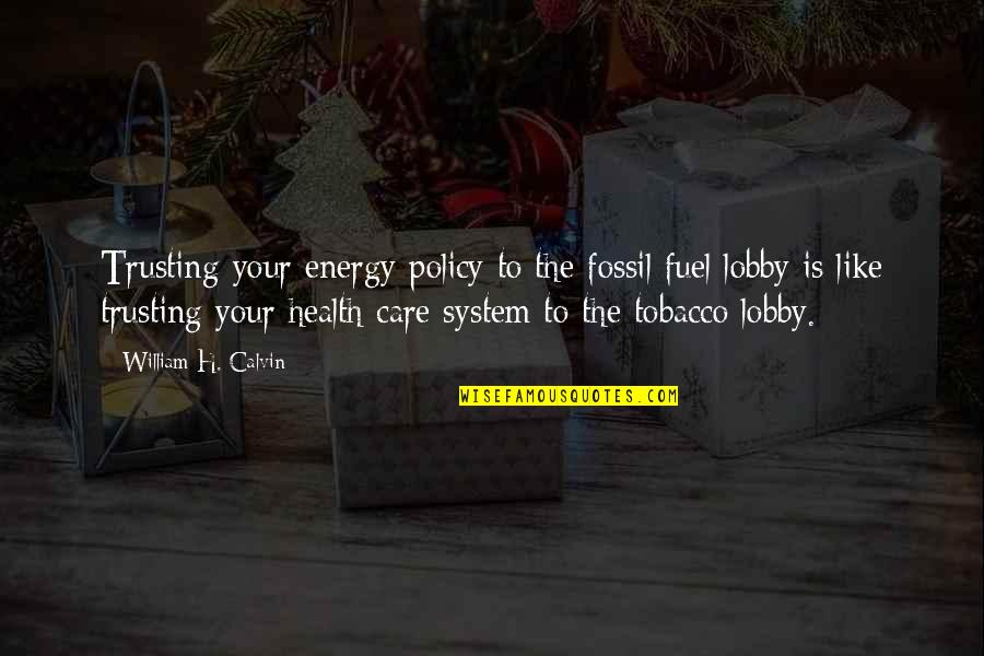 Health Policy Quotes By William H. Calvin: Trusting your energy policy to the fossil fuel