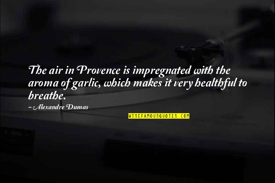 Healthful Quotes By Alexandre Dumas: The air in Provence is impregnated with the