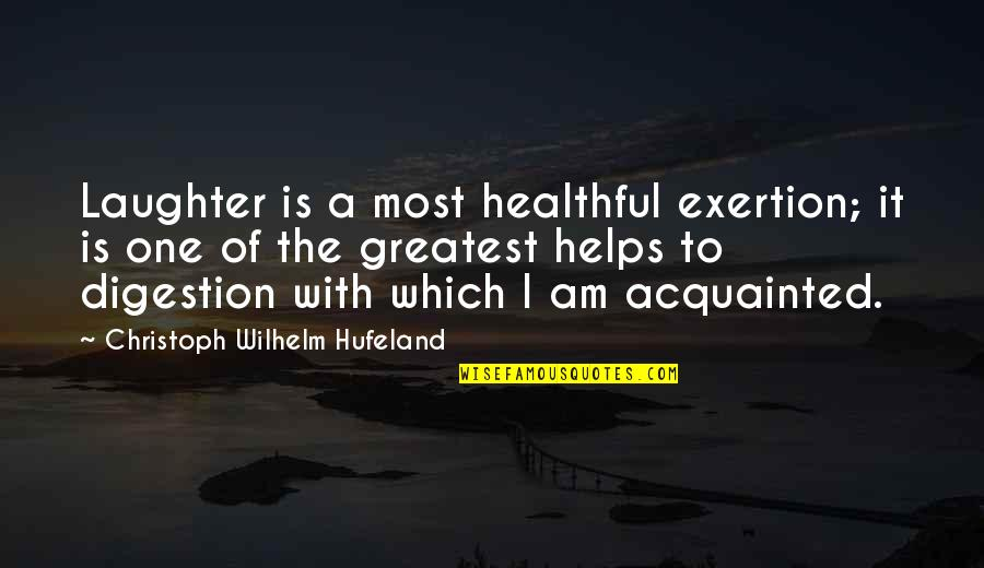 Healthful Quotes By Christoph Wilhelm Hufeland: Laughter is a most healthful exertion; it is