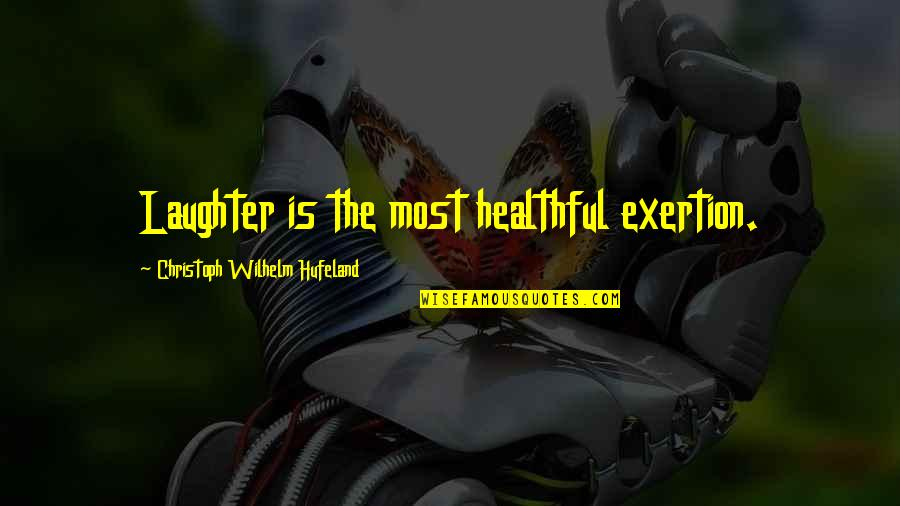 Healthful Quotes By Christoph Wilhelm Hufeland: Laughter is the most healthful exertion.