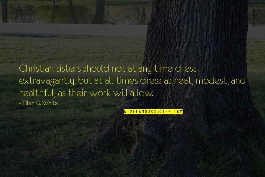 Healthful Quotes By Ellen G. White: Christian sisters should not at any time dress