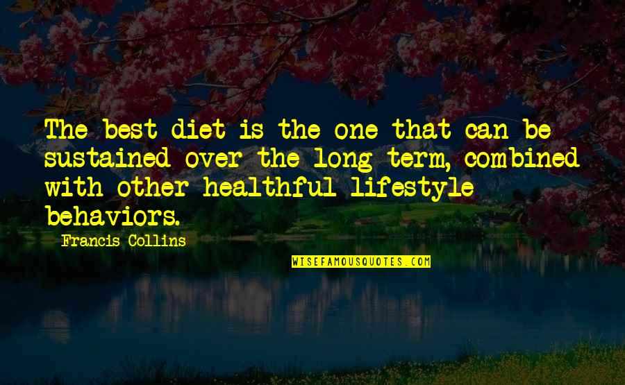 Healthful Quotes By Francis Collins: The best diet is the one that can