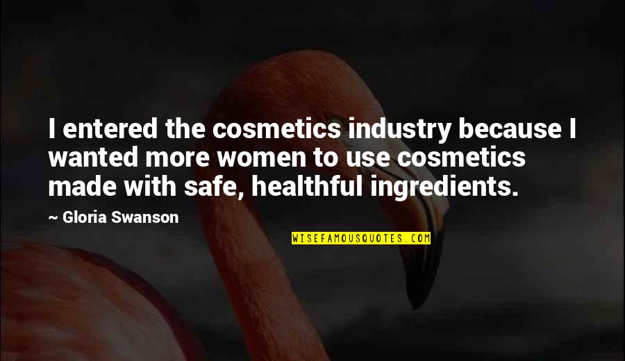 Healthful Quotes By Gloria Swanson: I entered the cosmetics industry because I wanted