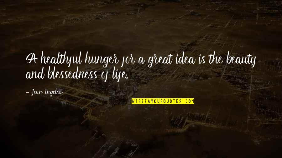 Healthful Quotes By Jean Ingelow: A healthful hunger for a great idea is
