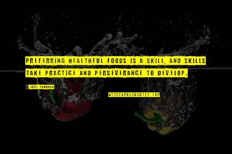 Healthful Quotes By Joel Fuhrman: Preferring healthful foods is a skill, and skills
