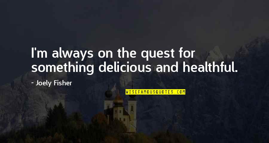 Healthful Quotes By Joely Fisher: I'm always on the quest for something delicious