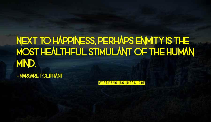 Healthful Quotes By Margaret Oliphant: Next to happiness, perhaps enmity is the most