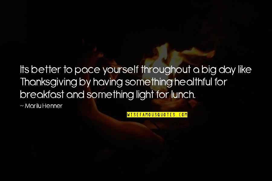 Healthful Quotes By Marilu Henner: Its better to pace yourself throughout a big