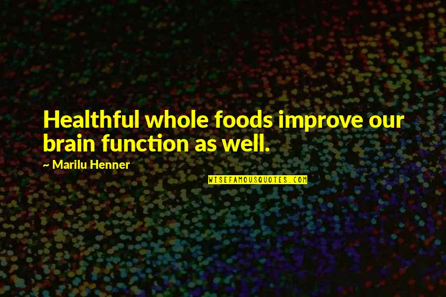 Healthful Quotes By Marilu Henner: Healthful whole foods improve our brain function as