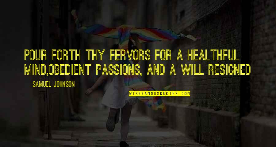 Healthful Quotes By Samuel Johnson: Pour forth thy fervors for a healthful mind,Obedient