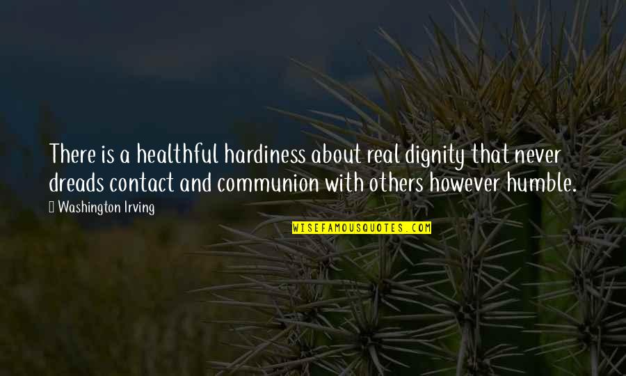 Healthful Quotes By Washington Irving: There is a healthful hardiness about real dignity