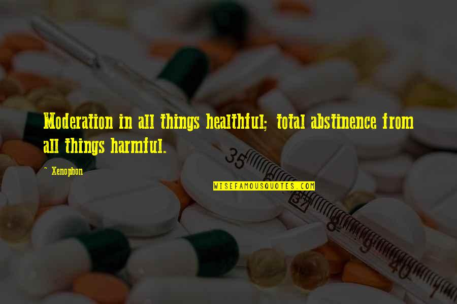 Healthful Quotes By Xenophon: Moderation in all things healthful; total abstinence from