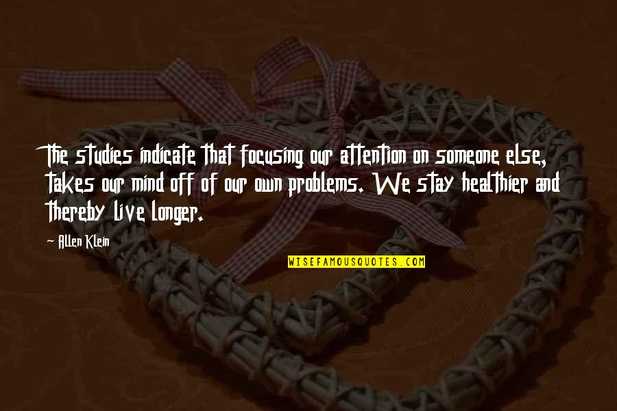 Healthier Quotes By Allen Klein: The studies indicate that focusing our attention on