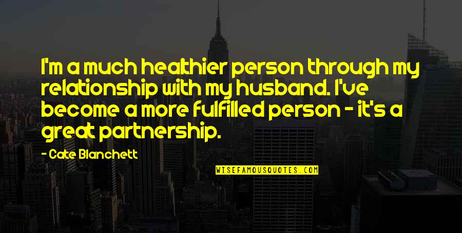 Healthier Quotes By Cate Blanchett: I'm a much healthier person through my relationship