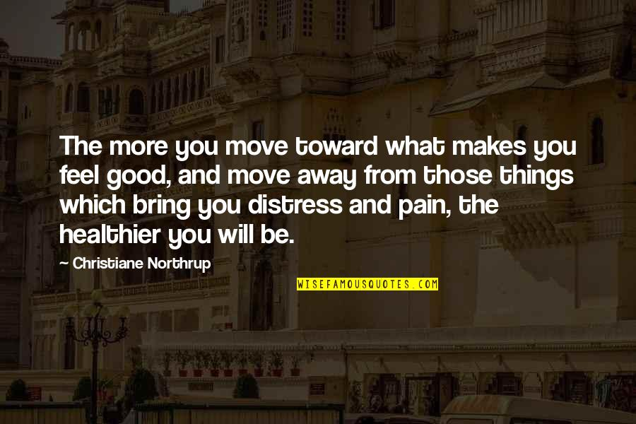 Healthier Quotes By Christiane Northrup: The more you move toward what makes you