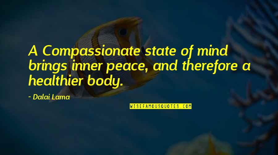 Healthier Quotes By Dalai Lama: A Compassionate state of mind brings inner peace,
