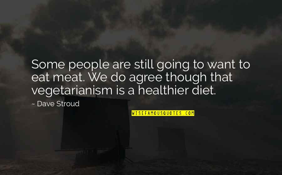 Healthier Quotes By Dave Stroud: Some people are still going to want to