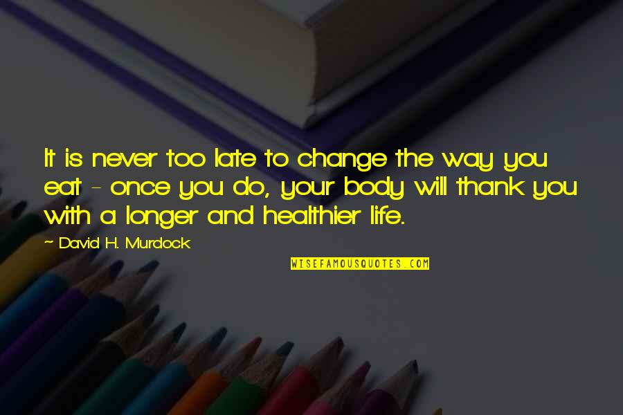 Healthier Quotes By David H. Murdock: It is never too late to change the