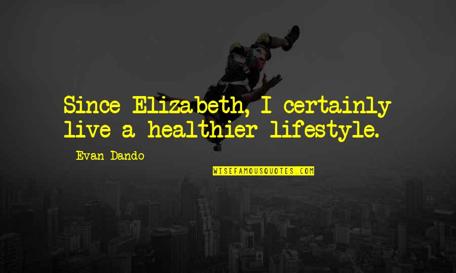 Healthier Quotes By Evan Dando: Since Elizabeth, I certainly live a healthier lifestyle.