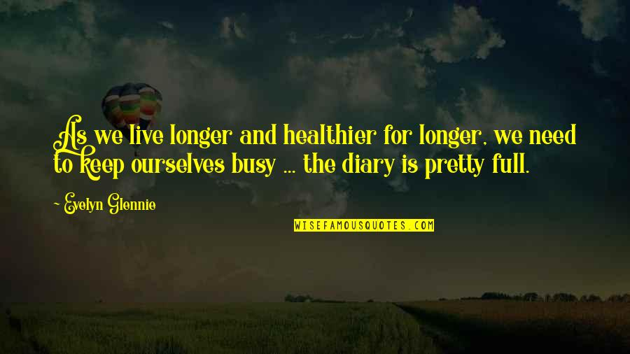 Healthier Quotes By Evelyn Glennie: As we live longer and healthier for longer,
