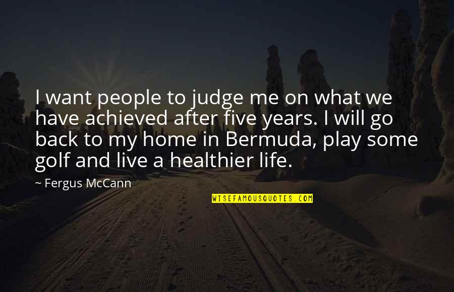 Healthier Quotes By Fergus McCann: I want people to judge me on what