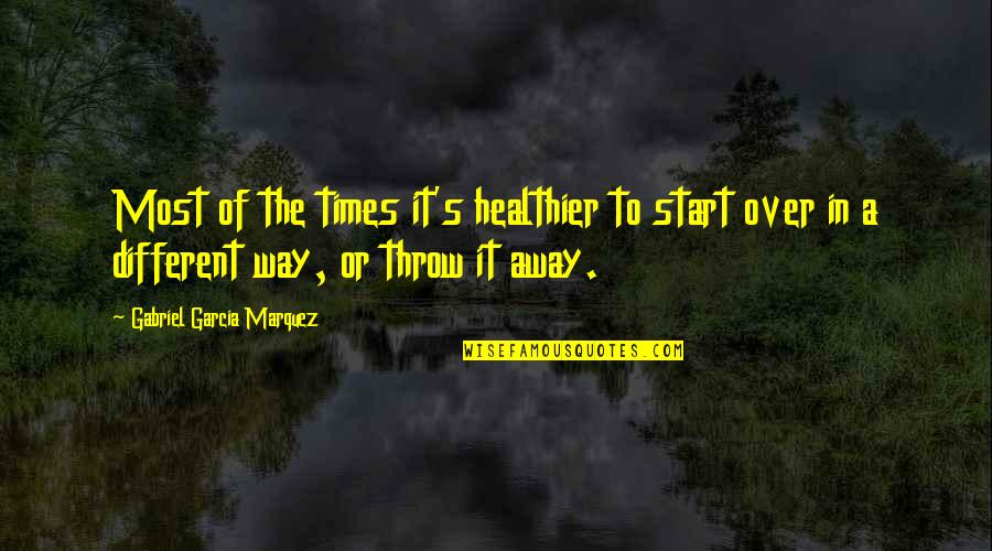 Healthier Quotes By Gabriel Garcia Marquez: Most of the times it's healthier to start
