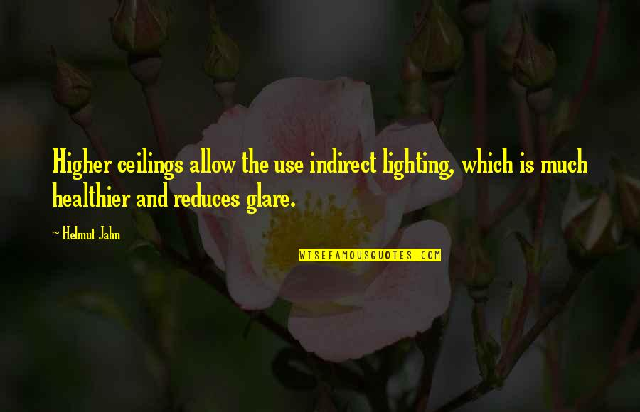 Healthier Quotes By Helmut Jahn: Higher ceilings allow the use indirect lighting, which
