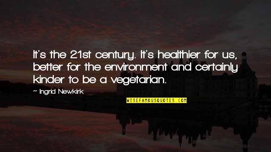 Healthier Quotes By Ingrid Newkirk: It's the 21st century. It's healthier for us,