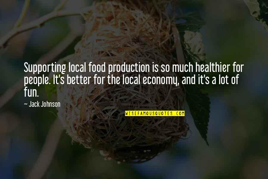 Healthier Quotes By Jack Johnson: Supporting local food production is so much healthier