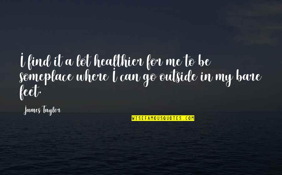 Healthier Quotes By James Taylor: I find it a lot healthier for me