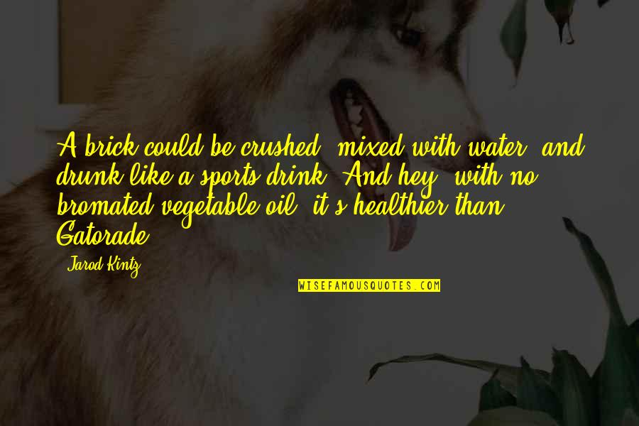 Healthier Quotes By Jarod Kintz: A brick could be crushed, mixed with water,