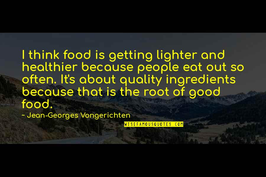 Healthier Quotes By Jean-Georges Vongerichten: I think food is getting lighter and healthier